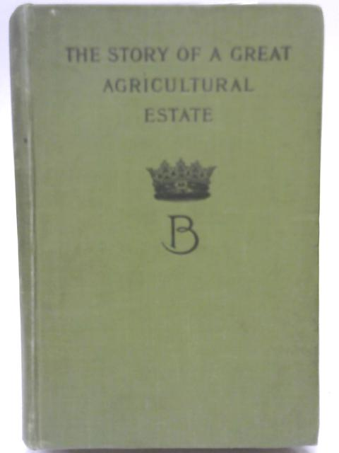 A Great Agricultural Estate Being the Story of the origin and administration of woburn and thorney By Duke of Bedford