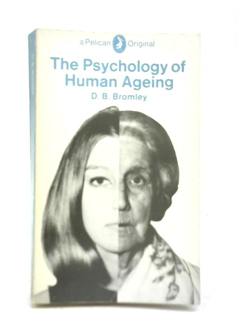 The Psychology of Human Ageing by D B Bromley