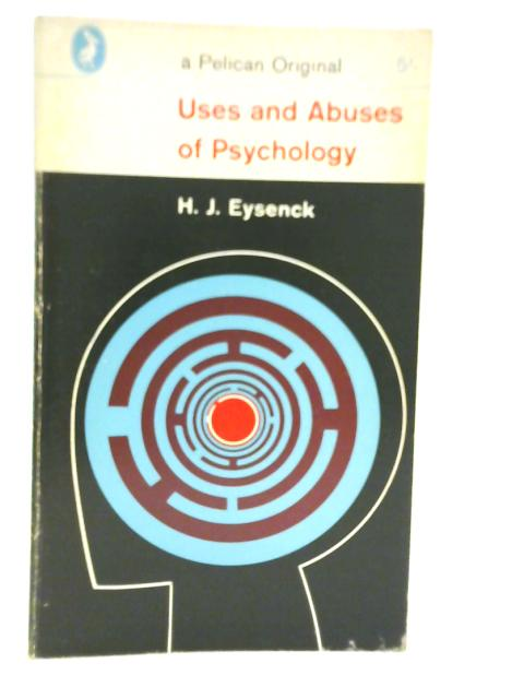 Uses and Abuses of Psychology by H.J. Eysenck
