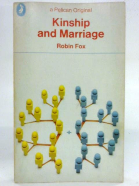 Kinship and Marriage: An anthropological perspective (Pelican anthropology library) by Robin Fox