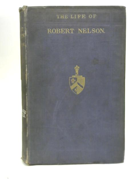 Memoirs of the Life and Times of the Pious Robert Nelson By Rev C F Secretan