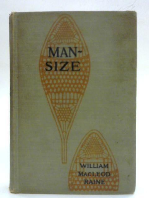 Man-Size By William MacLeod Raine