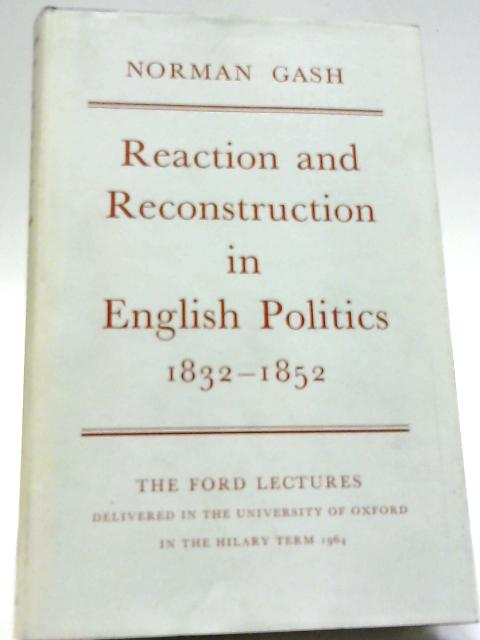 Reaction and Reconstruction in English Politics, 1832-52 By Norman Gash