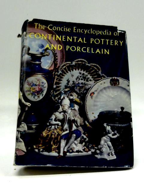 The Concise Encyclopedia of Continental Pottery And Porcelain by Reginald Haggar