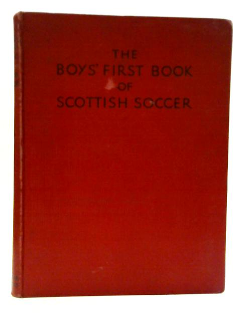 The Boys First Book of Scottish Soccer By Unstated