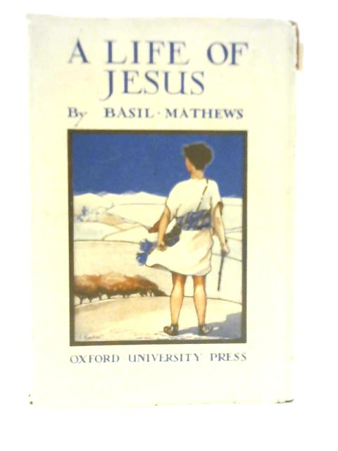 A Little Life of Jesus By Basil Mathews