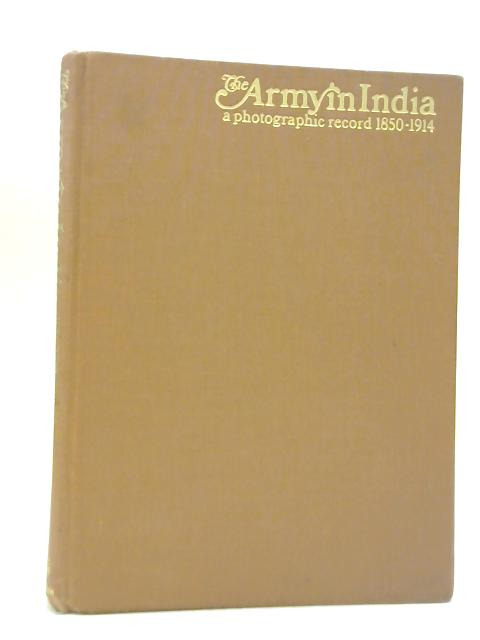 The Army in India 1850-1914: A Photographic Record By Field-Marshal Sir Gerald Templer