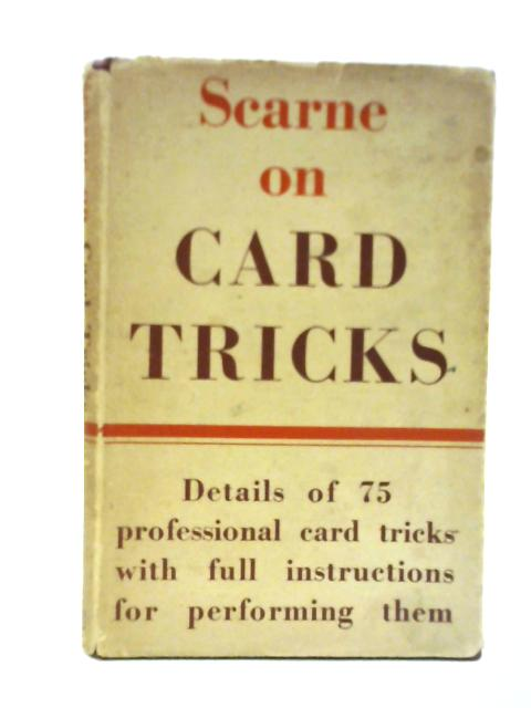 Scarne on Card Tricks : Full Details of 75 Professional Card Tricks By John Scarne