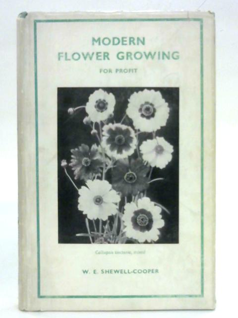 Modern Flower Growing For Profit by Dr. W.E. Shewell-Cooper