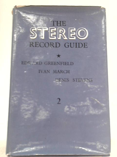 The Stereo Record Guide, Vol II by Edward Greenfield, Ivan March, Denis Stevens