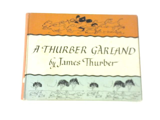 A Thurber Garland By James Thurber