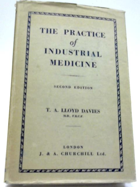 The Practice Of Industrial Medicine by T.A.L Davies
