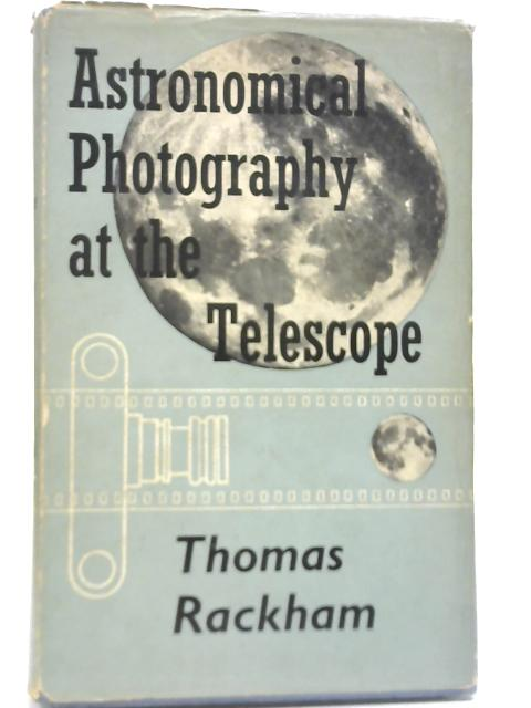 Astronomical Photography at the Telescope by Thomas Rackham