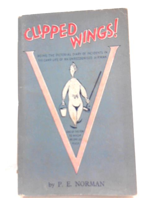 Clipped Wings! by P. E. Norman