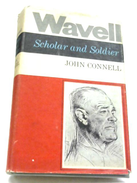 Wavell, Scholar And Soldier: To June 1941 by John Connell