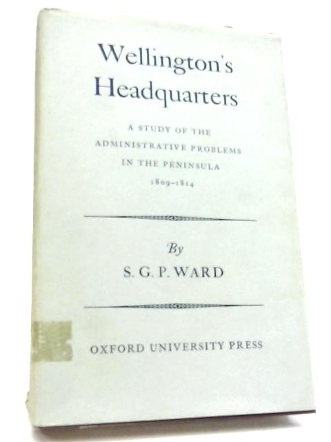 Wellington's Headquarters by S G P Ward
