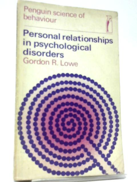 Personal Relationships in Psychological Disorders (Penguin Science Behaviour, Clinical Psychology) by Gordon R. Lowe