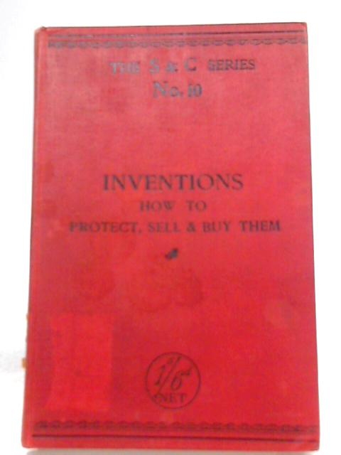 Inventions, How To Protect, Sell And Buy Them by Frederick B. Wright