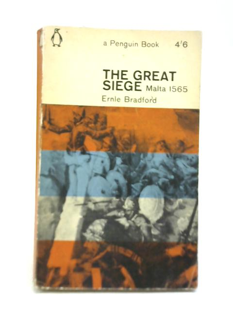 The Great Siege of Malta 1565 by Ernle Bradford