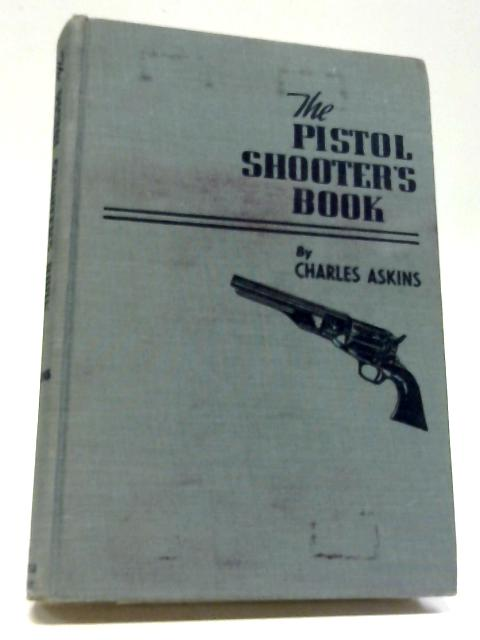 The Pistol Shooter's Book by Askins, Charles