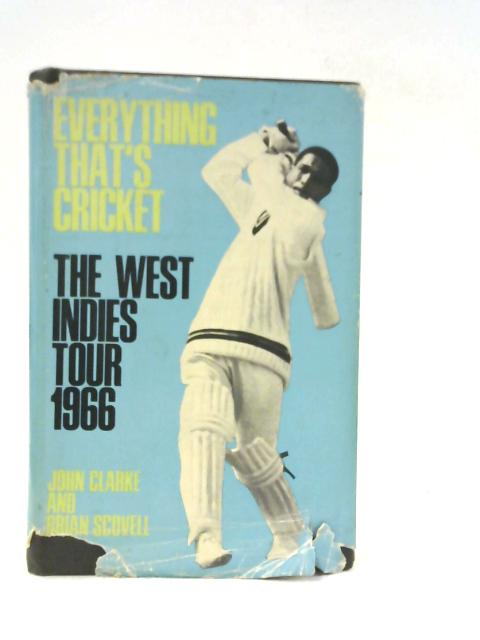 Everything that's Cricket: The West Indies Tour 1966 by John Clarke