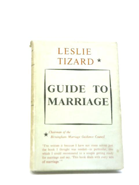 Guide to Marriage by Leslie J Tizard
