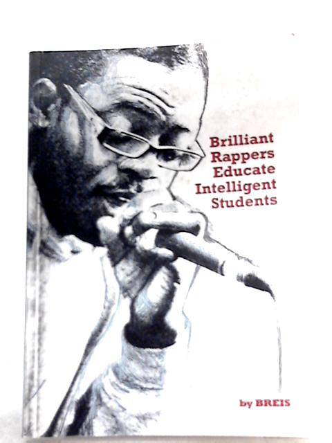 Brilliant Rappers Educate Intelligent Students by BREIS