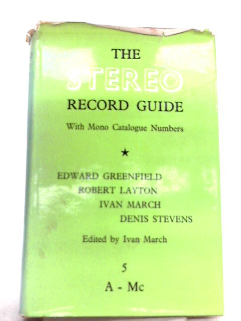 Stereo Record Guide Volume 5 A-MC by Ivan March (Ed.)
