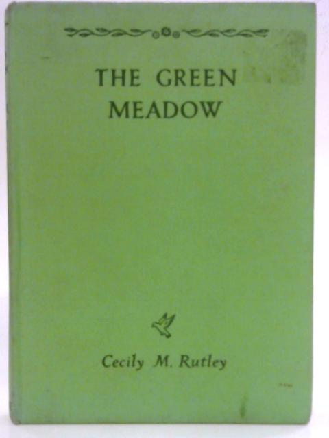 The Green Meadow By Cecily M Rutley