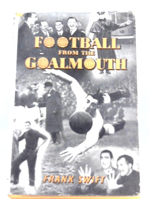 Football from the Goalmouth by Frank Swift