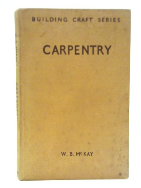 Carpentry Building Craft Series by W.B. McKay