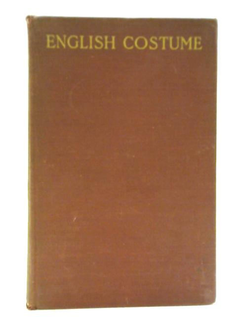 English Costume from William I to George IV: 1066-1830 by Dion Clayton Calthrop