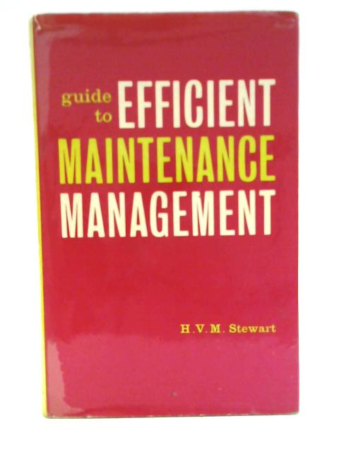 Guide to Efficient Maintenance Management by H V M Stewart
