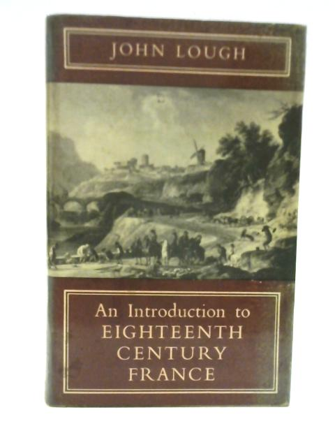 An Introduction to Eighteenth Century France by John Lough