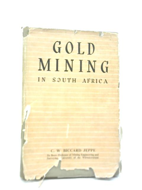 Gold Mining in South Africa by C. W. Biccard Jeppe