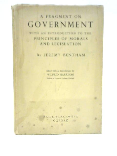 A Fragment on Government and an Introduction to the Principles of Morals and Legislation by Jeremy Bentham