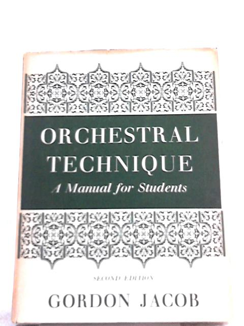 Orchestral Technique, A Manual for Students by Gordon Jacob