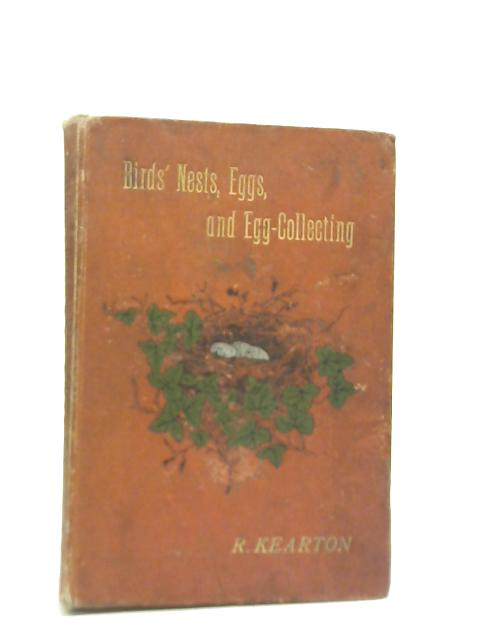 Bird's Nests, Eggs and Egg-Collecting by R. F.Z.S. Kearton
