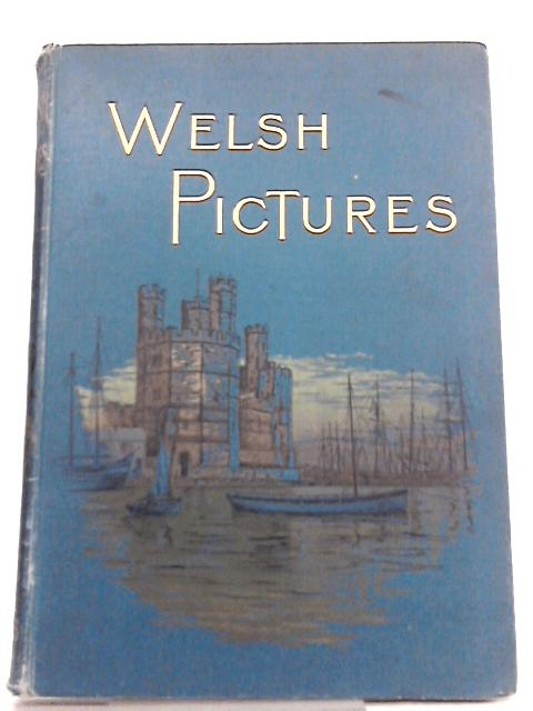 Welsh Pictures Drawn with Pen and Pencil By Richard Lovett (Ed.)