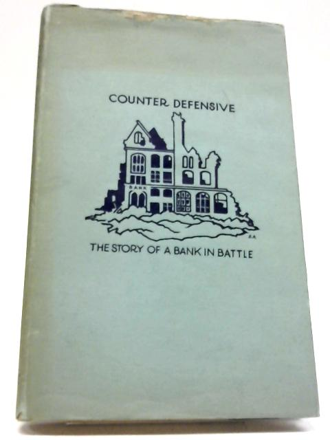 Counter Defensive, Being the Story of a Bank in Battle By John Wadsworth