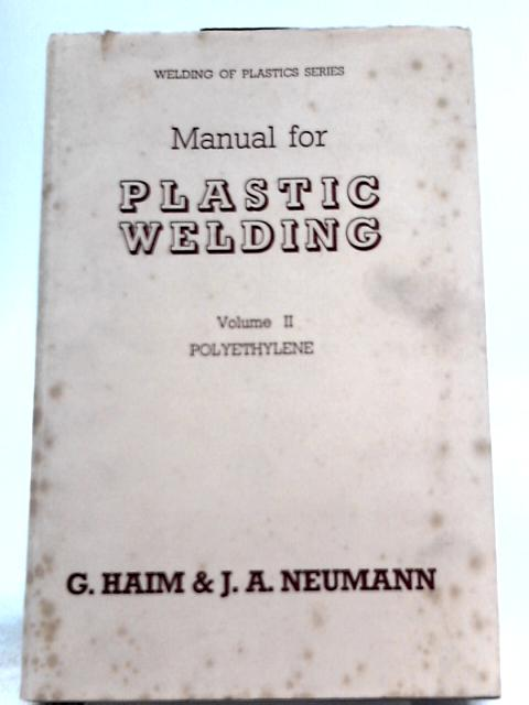 Manual for Plastic Welding, Vol. II Polyethylene by G. Haim