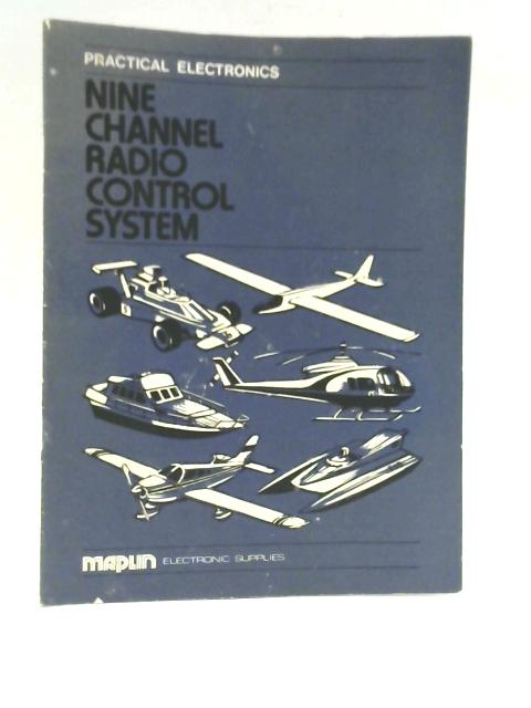 Practical Electronics - Nine Channel Radio Control System by D J Whiteley