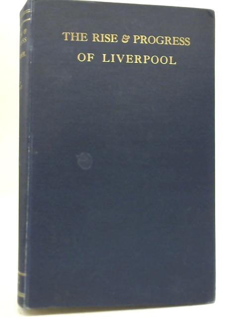 The Rise and Progress of Liverpool from 1551 to 1835 - Vol. II By James Touzeau