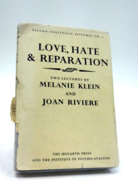 Love, Hate And Reparation (Psycho-Analytical Epitomes) By Melanie Klein