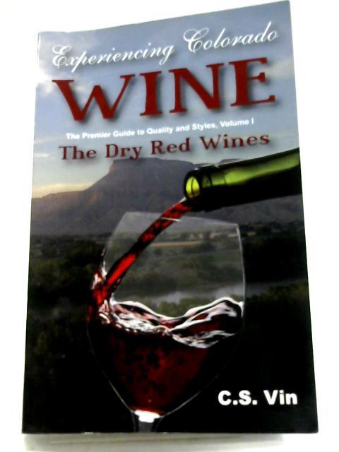 Experiencing Colorado Wines, Volume I by C. S. Vin