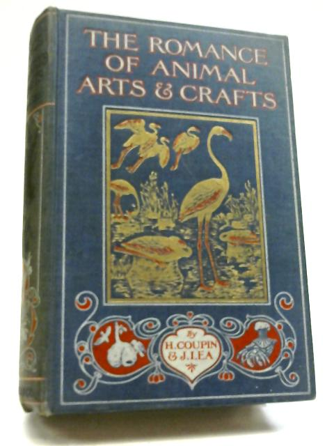 The Romance of Animal Arts & Crafts By H. Coupin and John Lea