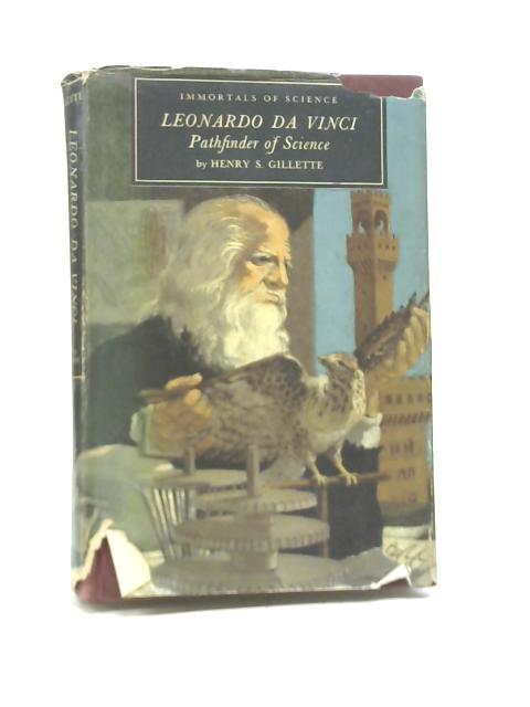 Leonardo da Vinci, Pathfinder of Science By Henry S Gillette