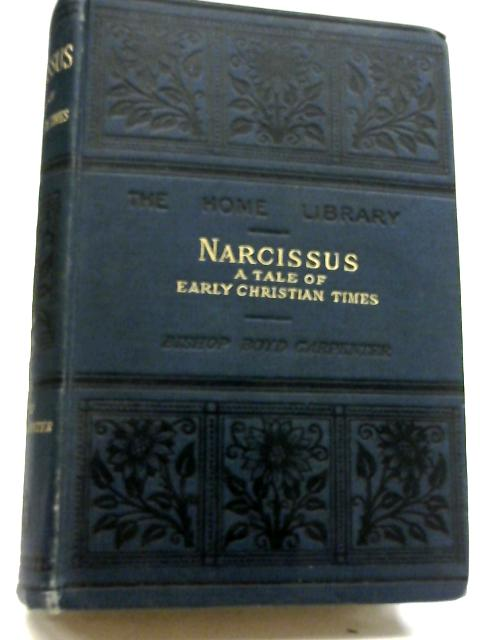 Narcissus A Tale of Early Christian Times By W. Boyd Carpenter