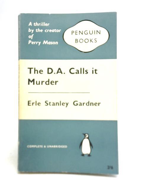 The D. A. Calls it Murder By Erle Stanley Gardner