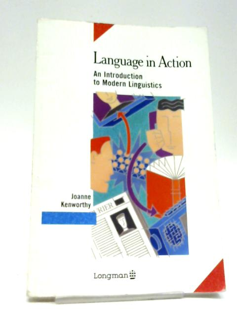 Language in Action: An Introduction to Modern Linguistics By J Kenworthy